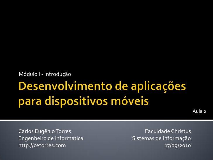 Módulo I - Introdução                                                      Aula 2Carlos Eugênio Torres            Faculdad...