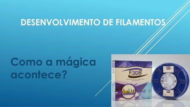 DESENVOLVIMENTO DE FILAMENTOS Como a mágica acontece?