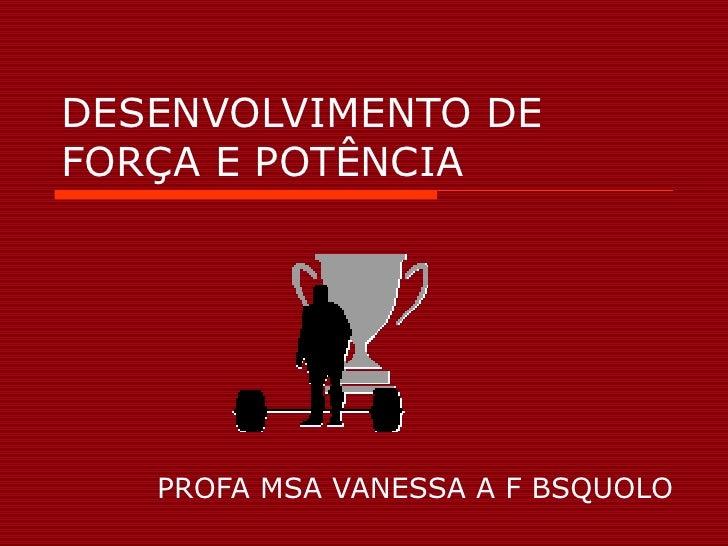 DESENVOLVIMENTO DE FORÇA E POTÊNCIA PROFA MSA VANESSA A F BSQUOLO