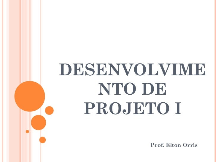 DESENVOLVIME   NTO DE  PROJETO I       Prof. Elton Orris