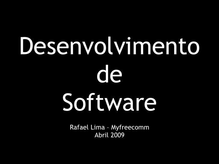 Desenvolvimento de Software Rafael Lima – Myfreecomm Abril 2009