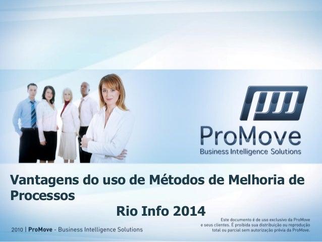 Vantagens do uso de Métodos de Melhoria de Processos  Rio Info 2014