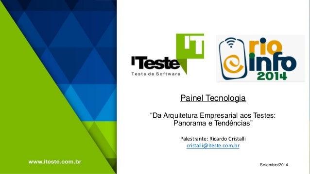 "Painel Tecnologia ""Da Arquitetura Empresarial aos Testes: Panorama e Tendências""  Setembro/2014  Palestrante: Ricardo Cris..."