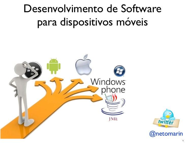 Desenvolvimento de Software  para dispositivos móveis                        @netomarin                                 1