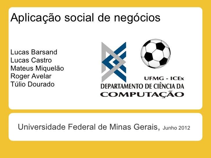 Aplicação social de negóciosLucas BarsandLucas CastroMateus MiquelãoRoger AvelarTúlio Dourado  Universidade Federal de Min...