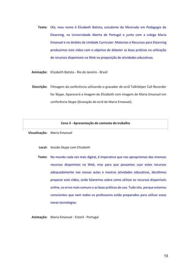 13 Texto: Olá, meu nome é Elizabeth Batista, estudante do Mestrado em Pedagogia do Elearning, na Universidade Aberta de Po...