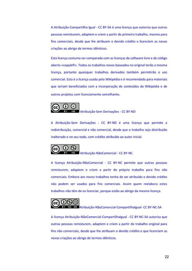 22 A Atribuição-Compartilha Igual - CC BY-SA é uma licença que autoriza que outras pessoas remisturem, adaptem e criem a p...