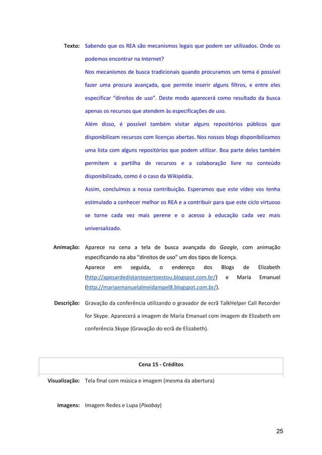 25 Texto: Sabendo que os REA são mecanismos legais que podem ser utilizados. Onde os podemos encontrar na Internet? Nos me...