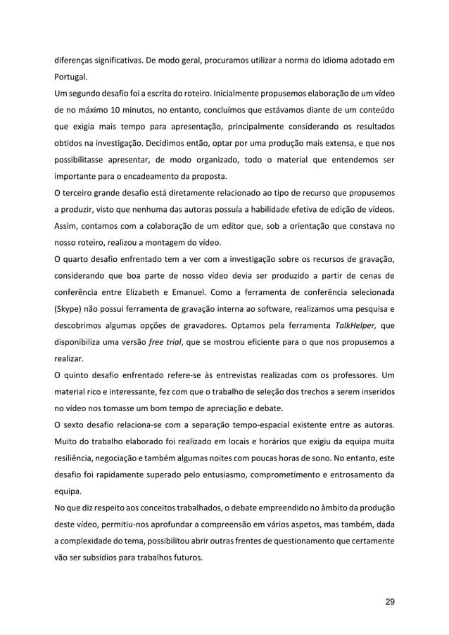 29 diferenças significativas. De modo geral, procuramos utilizar a norma do idioma adotado em Portugal. Um segundo desafio...