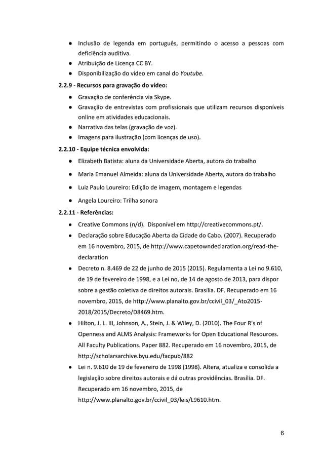 6 ● Inclusão de legenda em português, permitindo o acesso a pessoas com deficiência auditiva. ● Atribuição de Licença CC B...