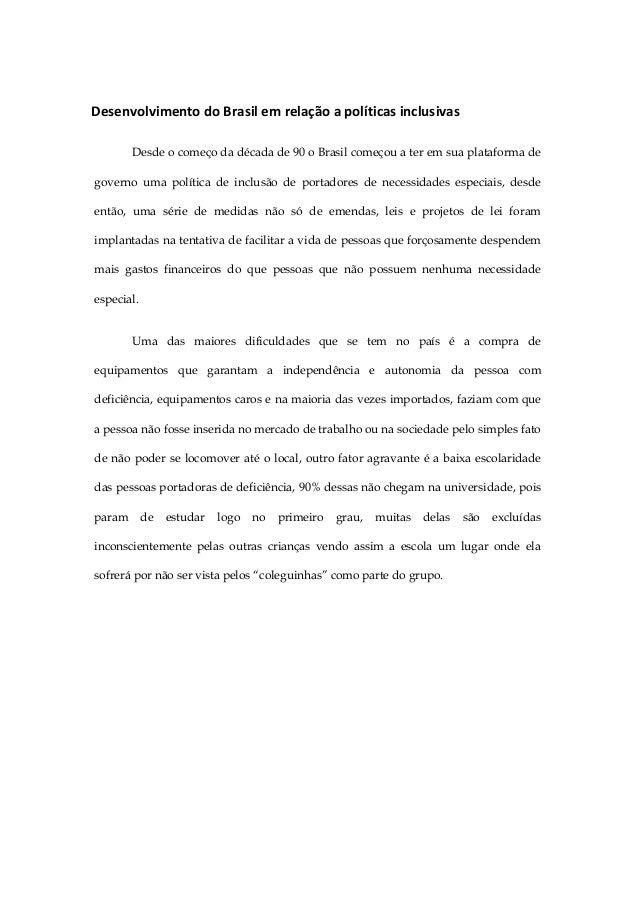 Desenvolvimento do Brasil em relação a políticas inclusivas Desde o começo da década de 90 o Brasil começou a ter em sua p...