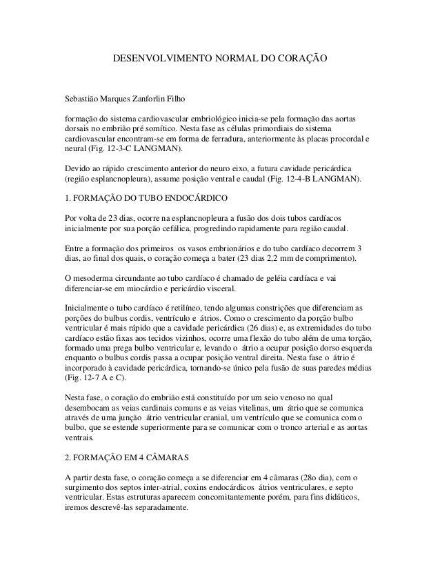 DESENVOLVIMENTO NORMAL DO CORAÇÃO Sebastião Marques Zanforlin Filho formação do sistema cardiovascular embriológico inicia...