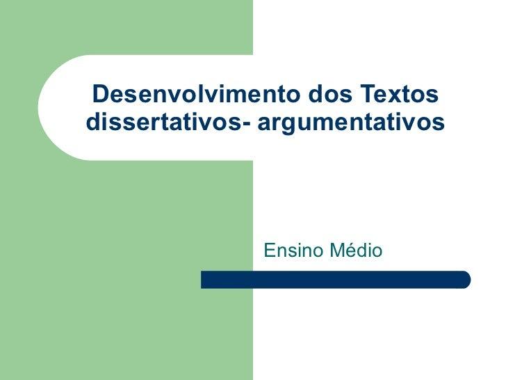 Desenvolvimento dos Textosdissertativos- argumentativos              Ensino Médio