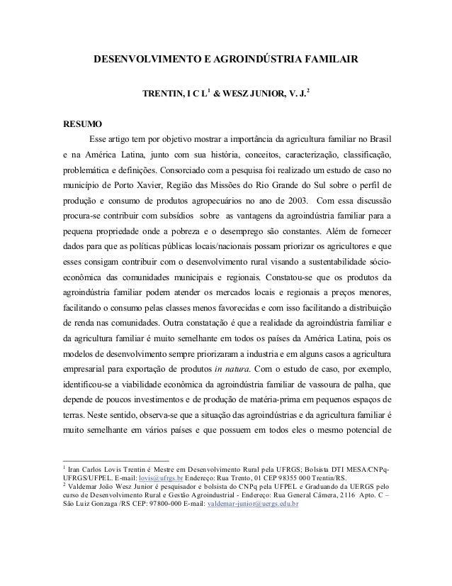 DESENVOLVIMENTO E AGROINDÚSTRIA FAMILAIR TRENTIN, I C L1 & WESZ JUNIOR, V. J.2 RESUMO Esse artigo tem por objetivo mostrar...