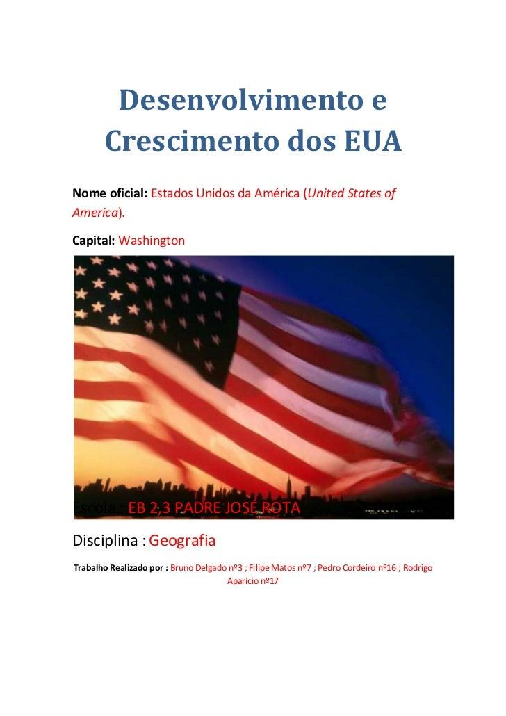 Desenvolvimento e       Crescimento dos EUANome oficial: Estados Unidos da América (United States ofAmerica).Capital: Wash...