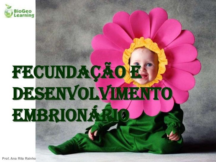 Fecundação e      desenvolvimento      embrionárioProf. Ana Rita Rainho