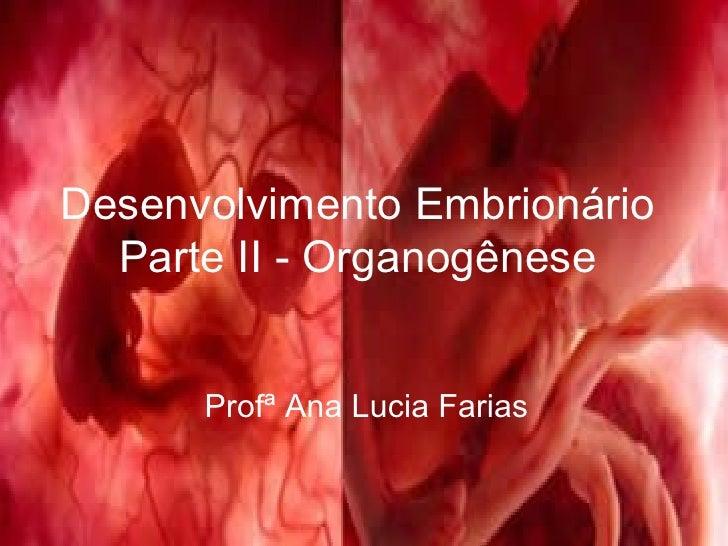 Desenvolvimento Embrionário Parte II - Organogênese Profª Ana Lucia Farias