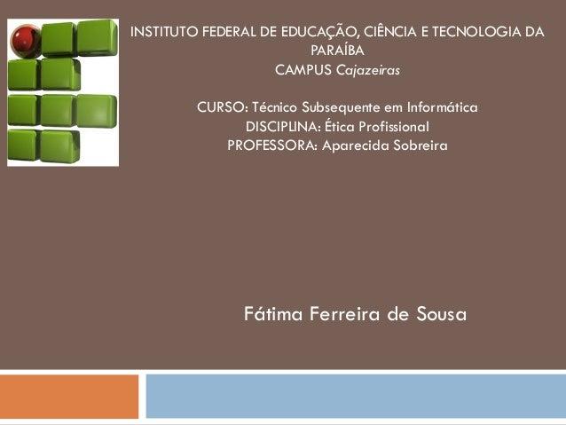 INSTITUTO FEDERAL DE EDUCAÇÃO, CIÊNCIA E TECNOLOGIA DA PARAÍBA  CAMPUS Cajazeiras  CURSO: Técnico Subsequente em Informáti...