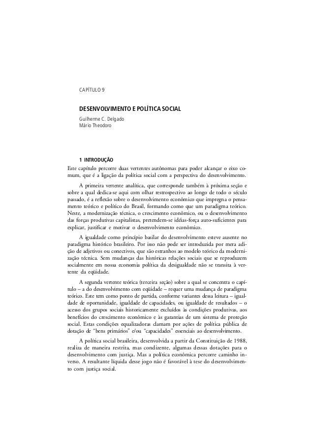CAPÍTULO 9 DESENVOLVIMENTO E POLÍTICA SOCIAL Guilherme C. Delgado Mário Theodoro 1 INTRODUÇÃO Este capítulo percorre duas ...