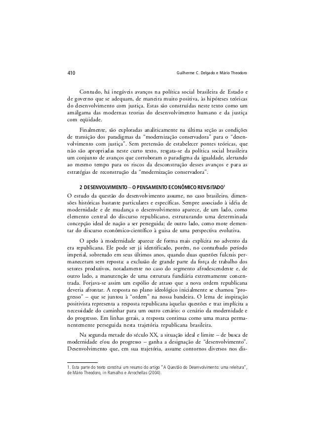 Guilherme C. Delgado e Mário Theodoro410 Contudo, há inegáveis avanços na política social brasileira de Estado e de govern...