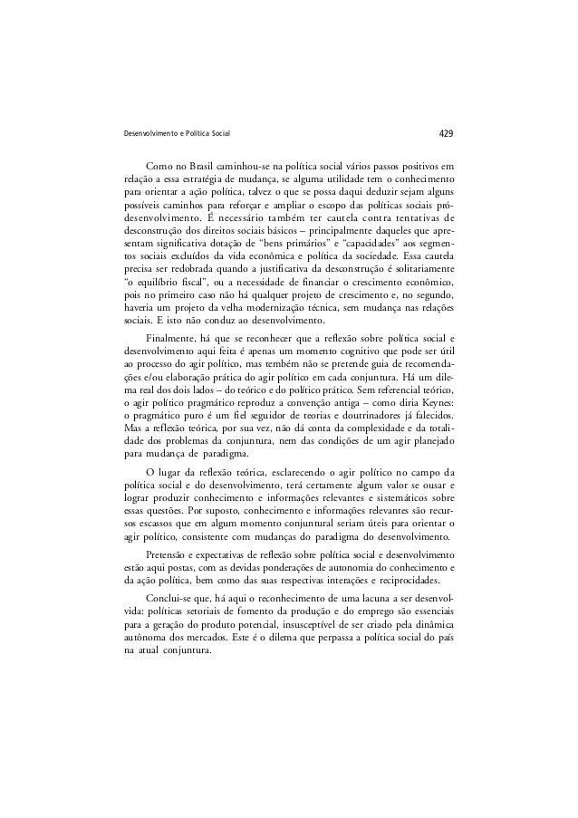 Desenvolvimento e Política Social 429 Como no Brasil caminhou-se na política social vários passos positivos em relação a e...