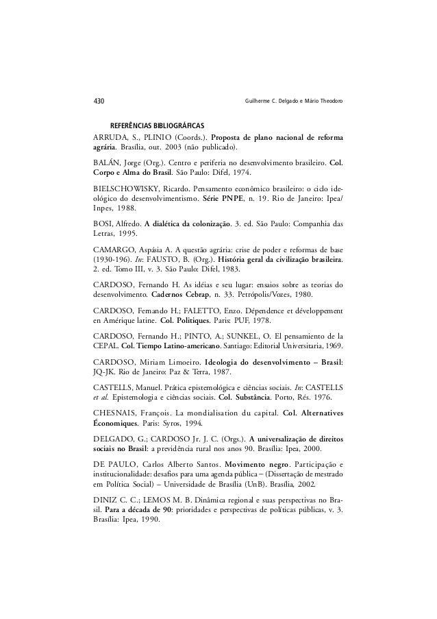 Guilherme C. Delgado e Mário Theodoro430 REFERÊNCIAS BIBLIOGRÁFICAS ARRUDA, S., PLINIO (Coords.). Proposta de plano nacion...
