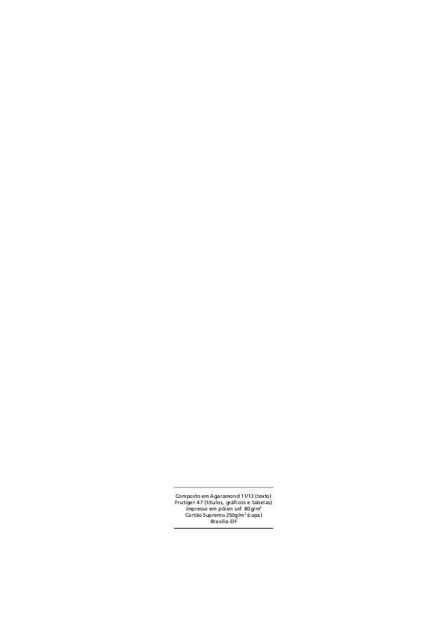 Composto em Agaramond 11/13 (texto) Frutiger 47 (títulos, gráficos e tabelas) Impresso em pólen sof 80g/m2 Cartão Supremo ...