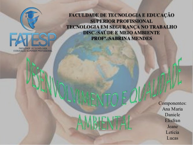 FACULDADE DE TECNOLOGIA E EDUCAÇÃO SUPERIOR PROFISSIONAL TECNOLOGIA EM SEGURANÇA NO TRABALHO DISC.:SAÚDE E MEIO AMBIENTE P...