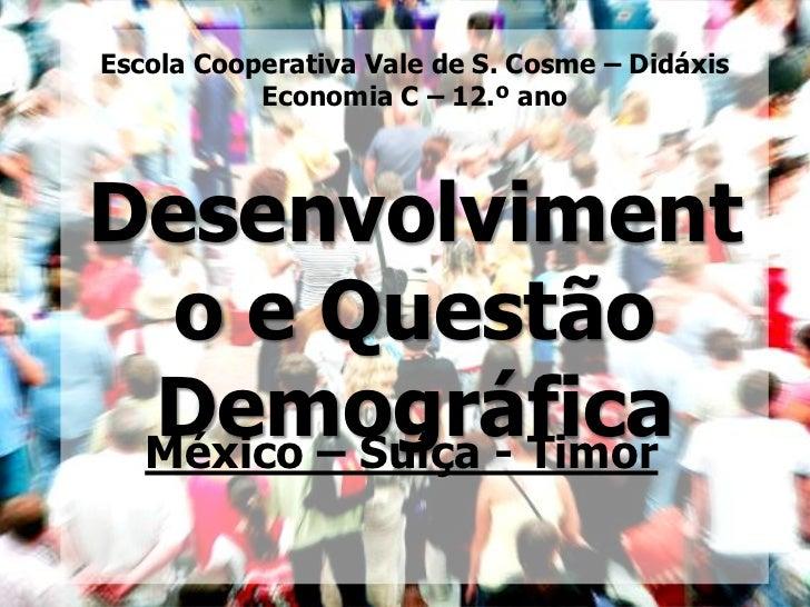 Escola Cooperativa Vale de S. Cosme – Didáxis           Economia C – 12.º anoDesenvolviment  o e Questão Demográfica Méxic...