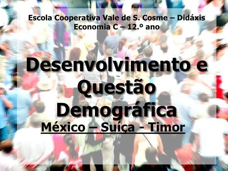 Escola Cooperativa Vale de S. Cosme – Didáxis           Economia C – 12.º anoDesenvolvimento e    Questão  Demográfica   M...