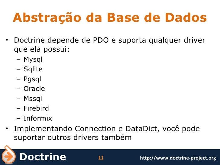 Abstração da Base de Dados <ul><li>Doctrine depende de PDO e suporta qualquer driver que ela possui: </li></ul><ul><ul><li...
