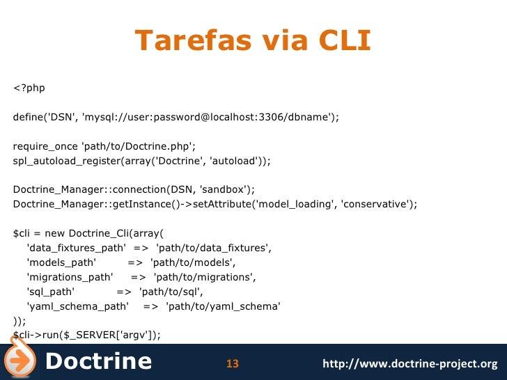 Tarefas via CLI <ul><li><?php </li></ul><ul><li>define('DSN', 'mysql://user:password@localhost:3306/dbname'); </li></ul><u...