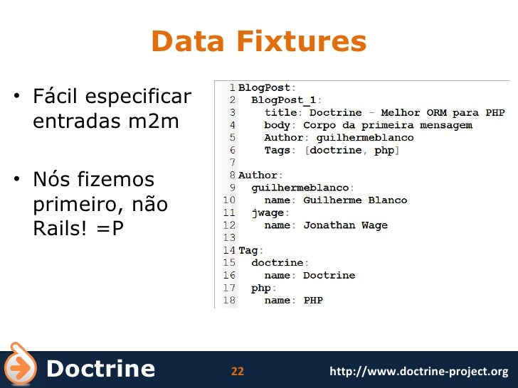 Data Fixtures <ul><li>Fácil especificar entradas m2m </li></ul><ul><li>Nós fizemos primeiro, não Rails! =P </li></ul>