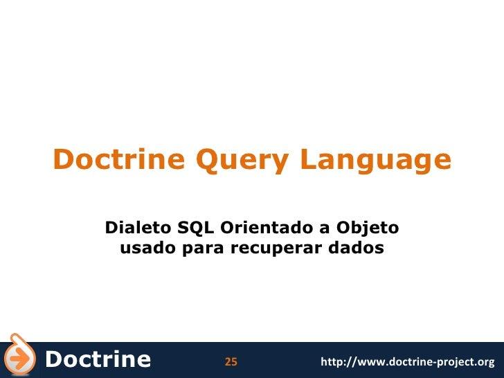 Doctrine Query Language Dialeto SQL Orientado a Objeto usado para recuperar dados