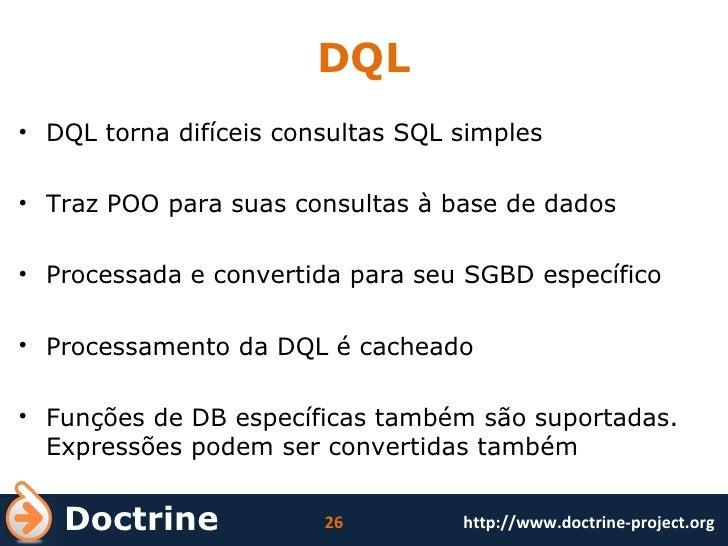 DQL <ul><li>DQL torna difíceis consultas SQL simples </li></ul><ul><li>Traz POO para suas consultas à base de dados </li><...