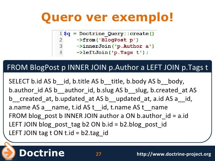 Quero ver exemplo! FROM BlogPost p INNER JOIN p.Author a LEFT JOIN p.Tags t SELECT b.id AS b__id, b.title AS b__title, b.b...
