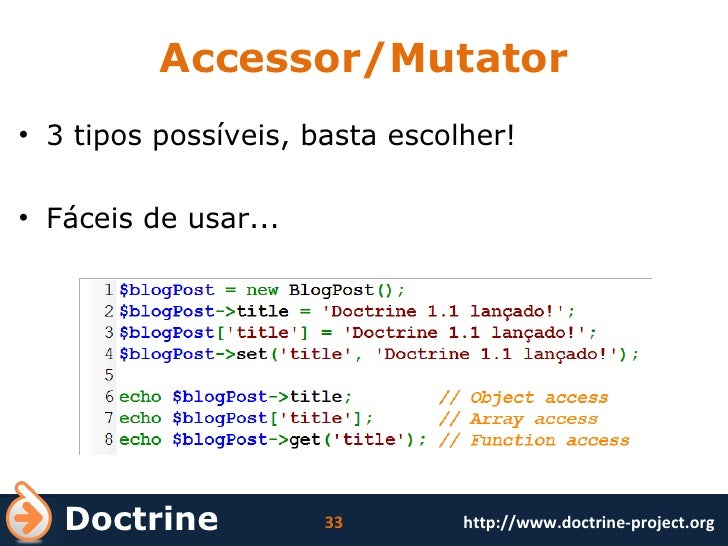 Accessor/Mutator <ul><li>3 tipos possíveis, basta escolher! </li></ul><ul><li>Fáceis de usar... </li></ul>