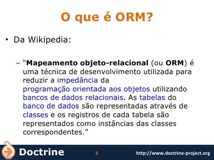 """O que é ORM? <ul><li>Da Wikipedia: </li></ul><ul><ul><li>"""" Mapeamento objeto-relacional  (ou  ORM ) é uma técnica de desen..."""