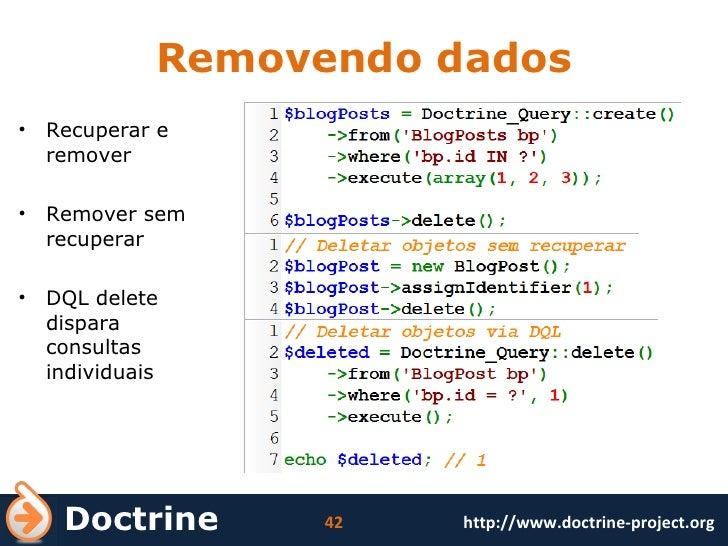 Removendo dados <ul><li>Recuperar e remover </li></ul><ul><li>Remover sem recuperar </li></ul><ul><li>DQL delete dispara c...