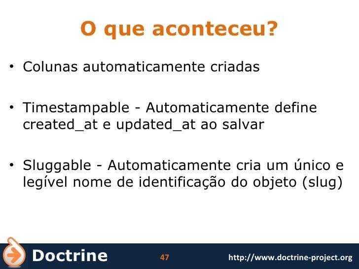 O que aconteceu? <ul><li>Colunas automaticamente criadas </li></ul><ul><li>Timestampable - Automaticamente define created_...