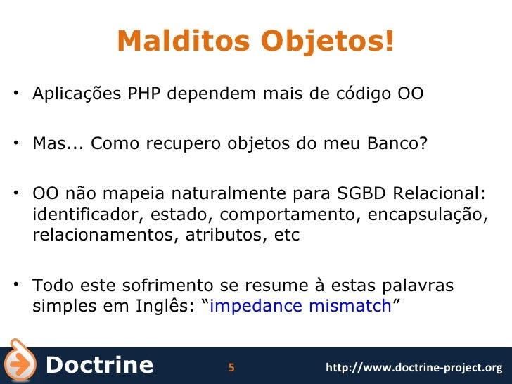 Malditos Objetos! <ul><li>Aplicações PHP dependem mais de código OO </li></ul><ul><li>Mas... Como recupero objetos do meu ...
