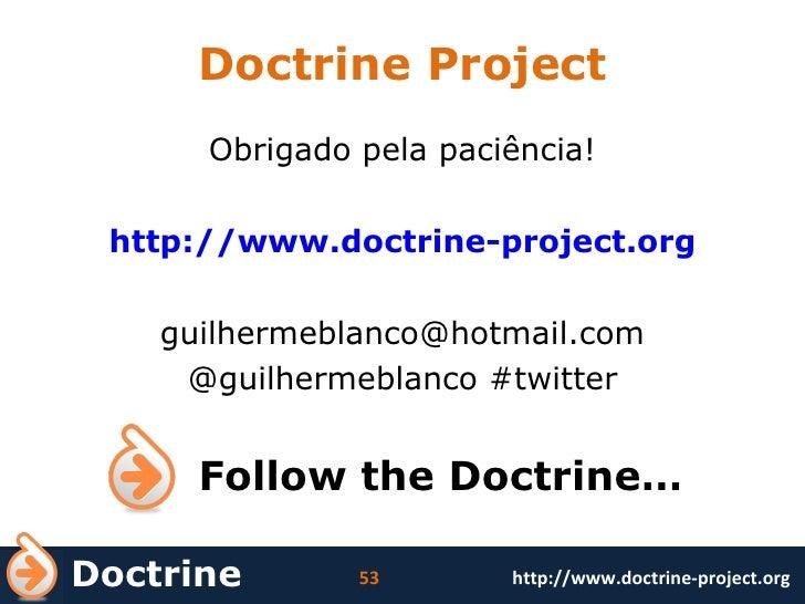 Doctrine Project <ul><li>Obrigado pela paciência! </li></ul><ul><li>http://www.doctrine-project.org </li></ul><ul><li>[ema...
