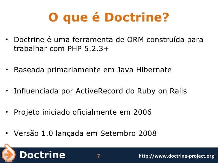 O que é Doctrine? <ul><li>Doctrine é uma ferramenta de ORM construída para trabalhar com PHP 5.2.3+ </li></ul><ul><li>Base...