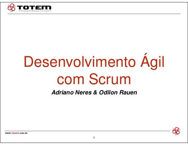 Desenvolvimento Ágil  com Scrum  Adriano Neres & Odilon Rauen  1