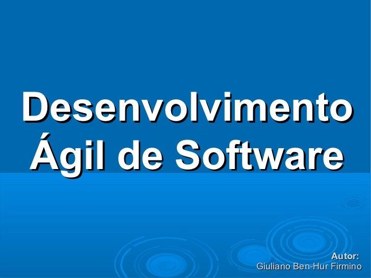 DesenvolvimentoÁgil de Software                            Autor:           Giuliano Ben-Hur Firmino