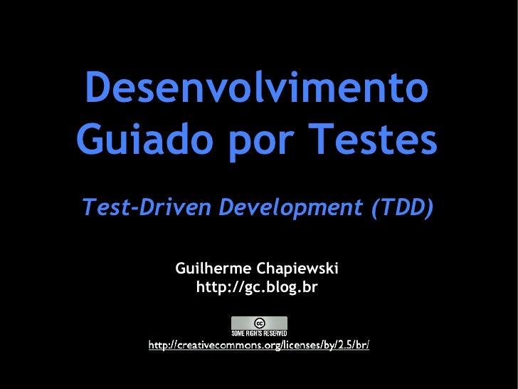 Desenvolvimento Guiado por Testes Test-Driven Development (TDD) Guilherme Chapiewski http://gc.blog.br