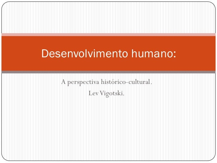 Desenvolvimento humano:   A perspectiva histórico-cultural.            LevVigotski.