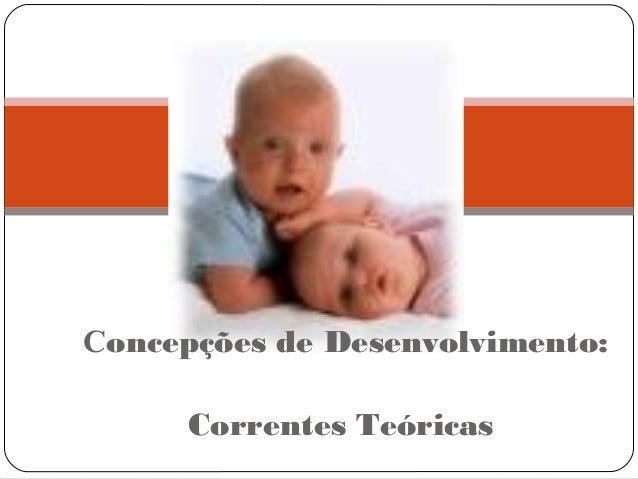 Concepções de Desenvolvimento: Correntes Teóricas