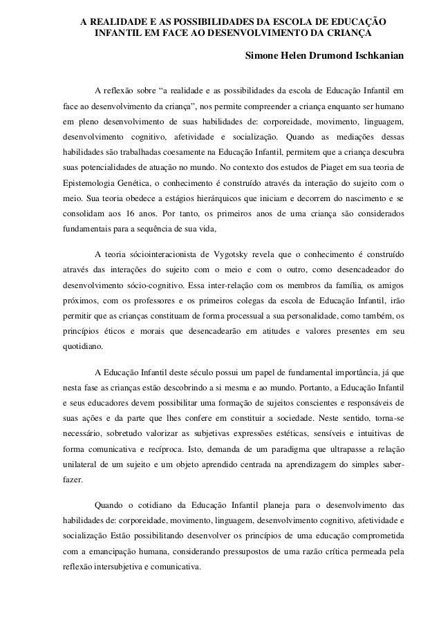 A REALIDADE E AS POSSIBILIDADES DA ESCOLA DE EDUCAÇÃO INFANTIL EM FACE AO DESENVOLVIMENTO DA CRIANÇA Simone Helen Drumond ...