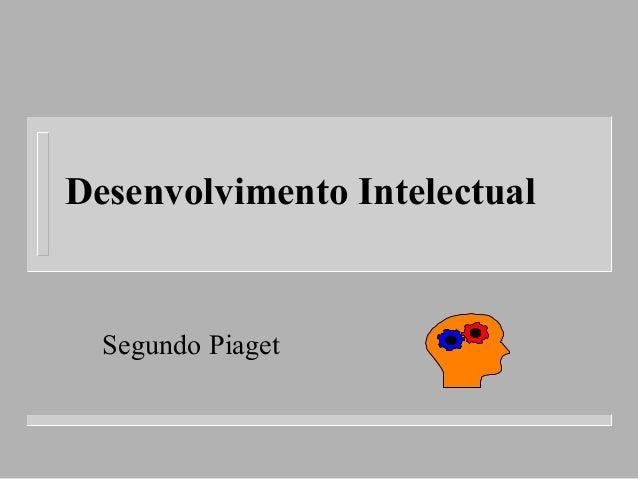 Desenvolvimento Intelectual Segundo Piaget
